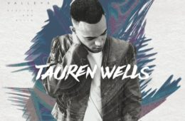 Tauren Wells Hills And Valleys
